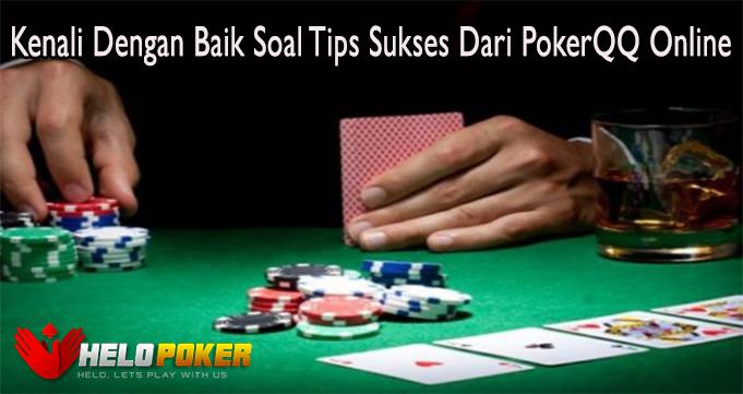 Kenali Dengan Baik Soal Tips Sukses Dari PokerQQ Online